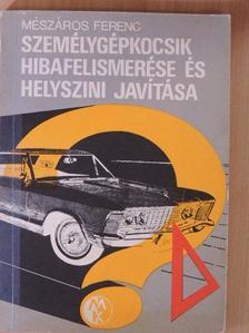 Mészáros Ferenc - Személygépkocsik hibafelismerése és helyszíni javítása [antikvár]