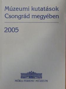 Bogoly József Ágoston - Múzeumi kutatások Csongrád megyében 2005 [antikvár]