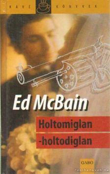 Ed McBain - Holtomiglan-holtodiglan [antikvár]