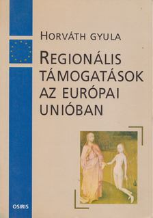 Horváth Gyula - Regionális támogatások az Európai Unióban [antikvár]