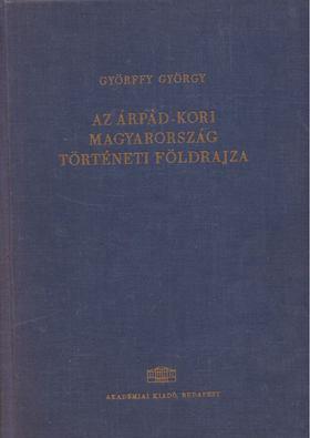 Györffy György - Az Árpád-kori Magyarország történeti földrajza I. (A-Cs) [antikvár]