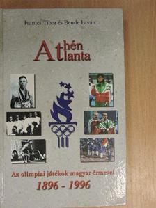 Bende István - Athén, Atlanta - Az olimpiai játékok magyar érmesei 1896-1996 [antikvár]
