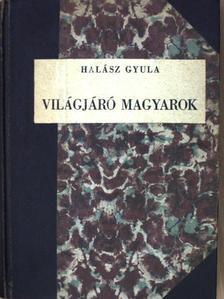 Halász Gyula - Világjáró magyarok [antikvár]