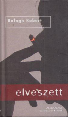 Balogh Róbert - Elveszett [antikvár]
