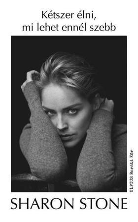 Sharon Stone - Kétszer élni, mi lehet ennél szebb