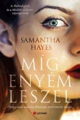 Samantha Hayes - Míg enyém leszel