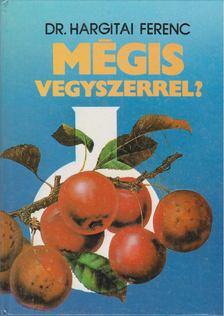 Dr. Hargitai Ferenc - Mégis vegyszerrel? [antikvár]