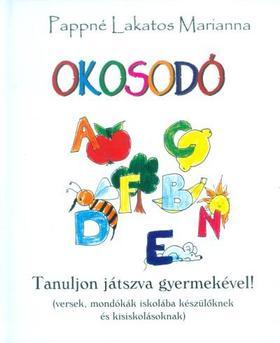 PAPPNÉ LAKATOS MARIANNA - Okosodó /Tanuljon játszva gyermekével!