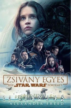 Alexander Freed - STAR WARS: ZSIVÁNY EGYES - EGY STAR WARS TÖRTÉNET (KEMÉNY)