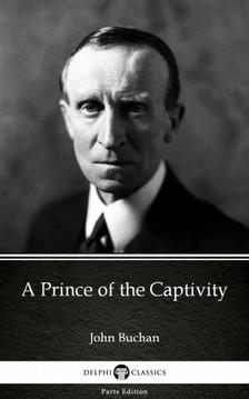 Delphi Classics John Buchan, - A Prince of the Captivity by John Buchan - Delphi Classics (Illustrated) [eKönyv: epub, mobi]