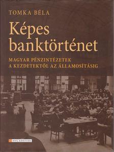 Tomka Béla - Képes banktörténet [antikvár]
