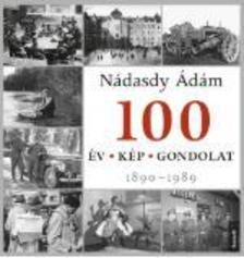 NÁDASDY ÁDÁM - 100 év - 100 kép - 100 gondolat