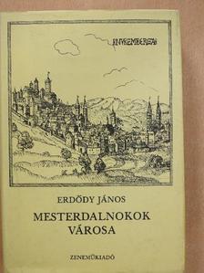 Erdődy János - Mesterdalnokok városa [antikvár]