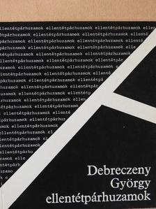 Debreczeny György - Ellentétpárhuzamok [antikvár]