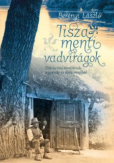 Berényi László - Tisza menti vadvirágok