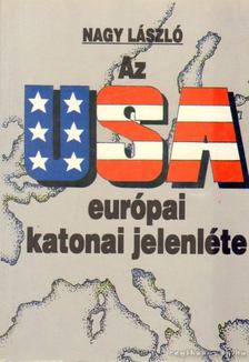 Nagy László - Az USA európai katonai jelenléte [antikvár]