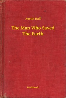 Hall Austin - The Man Who Saved The Earth [eKönyv: epub, mobi]