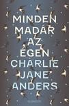 Charlie Jane Anders - Minden madár az égen [eKönyv: epub, mobi]