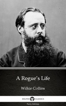 Wilkie Collins - A Rogue's Life by Wilkie Collins - Delphi Classics (Illustrated) [eKönyv: epub, mobi]