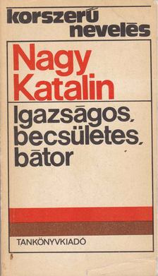 Nagy Katalin - Igazságos, becsületes, bátor [antikvár]