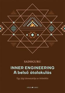 Sadhguru - Inner Engineering -  A belső átalakulás Egy jógi útmutatója az örömhöz