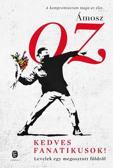 Ámosz Oz - Kedves fanatikusok! - Levelek egy megosztott földről
