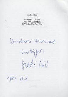 Szabó Máté - Globalizáció, regionalizmus, civil társadalom (dedikált) [antikvár]