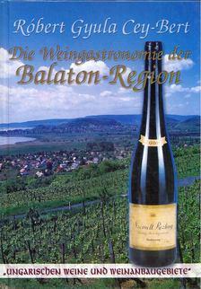 CEY-BERT RÓBERT GYULA - Die Weingastronomie der Balaton-Region [antikvár]