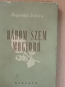 Hegedűs Zoltán - Három szem mogyoró [antikvár]