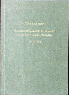 Tóth Krisztina - Esztergom szabad királyi város jegyzőkönyveinek regesztái 1716-1718 [antikvár]