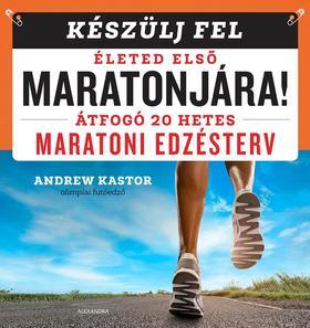 Andrew Kastor - Készülj fel életed első maratonjára!