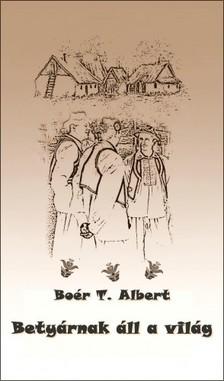 Albert Boér T. - Betyárnak áll a világ [eKönyv: epub, mobi]