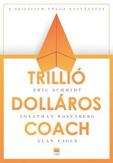 Eric Schmidt, Jonathan Rosenberg, Alan Eagle - Trillió dolláros coach - Bill Campbell vezetési taktikái a Szilícium-völgyből