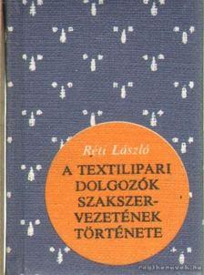 RÉTI LÁSZLÓ - A textilipari dolgozók szakszervezetének története (mini) [antikvár]