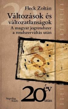 Fleck Zoltán - Változások és változatlanságok. A magyar jogrendszer a rendszerváltás után  [eKönyv: epub, mobi]