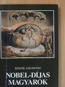 Bödők Zsigmond - Nobel-díjas magyarok [antikvár]