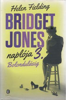 Helen Fielding - Bridget Jones naplója 3. - Bolondulásig [antikvár]