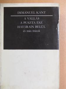 Immanuel Kant - A vallás a puszta ész határain belül és más írások [antikvár]