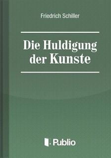 Friedrich Schiller - Die Huldigung der Kuenste [eKönyv: pdf, epub, mobi]