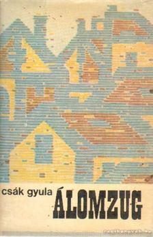 Csák Gyula - Álomzug (dedikált) [antikvár]