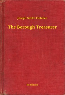 Fletcher Joseph Smith - The Borough Treasurer [eKönyv: epub, mobi]