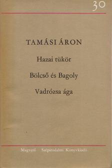 TAMÁSI ÁRON - Hazai tükör / Bölcső és Bagoly / Vadrózsa ága [antikvár]