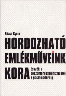Rózsa Gyula - Hordozható emlékműveink kora [antikvár]