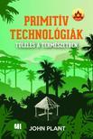 John Plant - Primitív technológiák - Túlélés a természetben