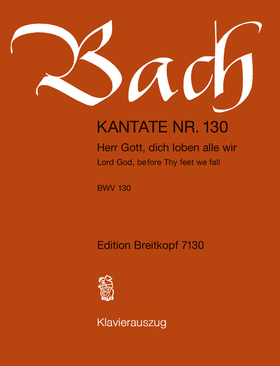 J. S. Bach - KANTATE BWV 130 HERR GOTT, DICH LOBEN ALLE WIR, KLAVIERAUSZUG