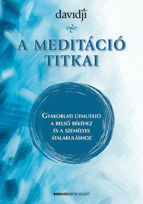Davidji - A meditáció titkai - Gyakorlati útmutató a belső békéhez és a személyes átalakuláshoz