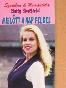 Betty Shelfield - Mielőtt a nap felkel [antikvár]