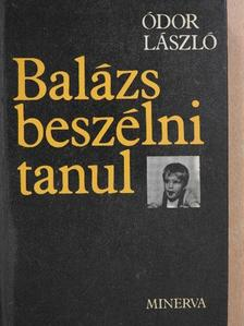 Ódor László - Balázs beszélni tanul (dedikált példány) [antikvár]