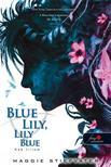 Maggie Stiefvater - Blue Lily, Lily Blue - Kék liliom (A Hollófiúk 3.) - PUHA BORÍTÓS