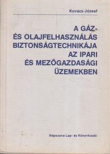 Kovács József - A gáz- és olajfelhasználás biztonságtechnikája az ipari és mezőgazdasági üzemekben [antikvár]